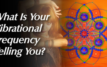 What Is Your Vibrational Frequency Telling You About Your Life Intentions?