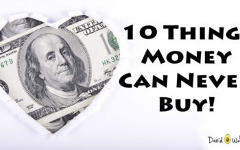 10 Things Money Can Never Buy!