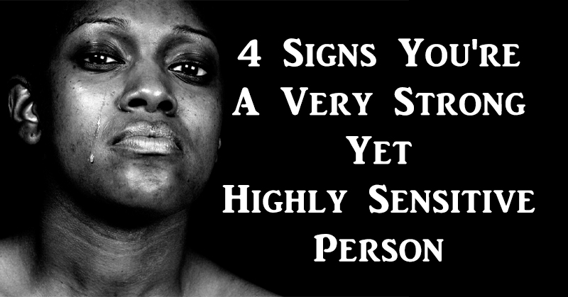 4 Signs You're A Very Strong Yet Highly Sensitive Person