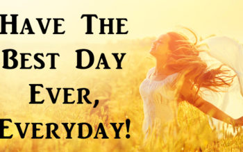 THIS Is How to Have the Best Day Ever, Everyday!