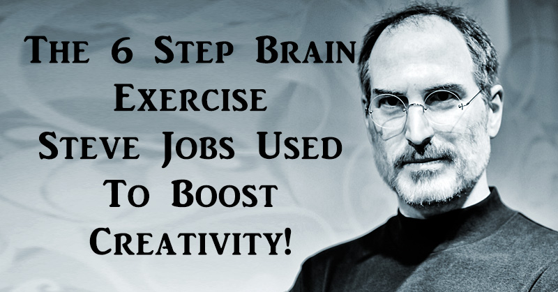The 6 Step Brain Exercise Steve Jobs Used To Boost Creativity!