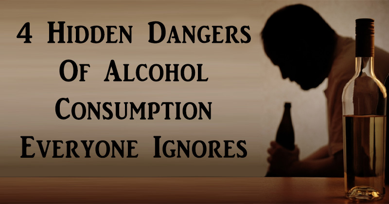4 Hidden Dangers Of Alcohol Consumption Everyone Ignores