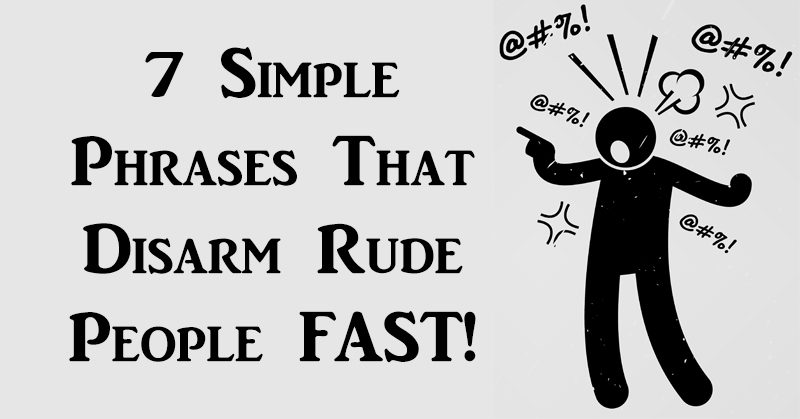 7 simple phrases that disarm rude people fast davidwolfe com