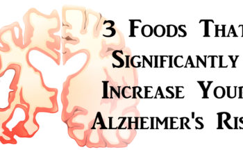 3 Foods That Significantly Increase Your Alzheimer's Risk