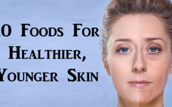 10 Foods For Healthier, Younger Skin