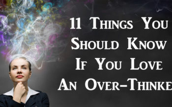 11 Things You Should Know If You Love An Over-Thinker