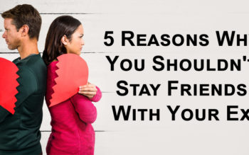 5 Reasons Why You Shouldn't Stay Friends With Your Ex