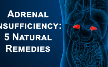 Adrenal Insufficiency: 5 Natural Remedies