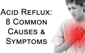 Acid Reflux: 8 Common Causes & Symptoms