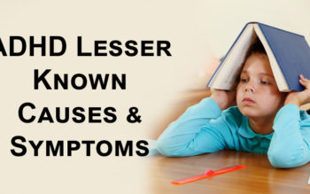 ADHD Lesser Known Causes & Symptoms