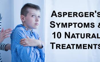 Asperger's Symptoms & 10 Natural Treatments