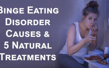 Binge Eating Disorder Causes & 5 Natural Treatments