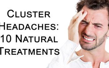 Cluster Headaches: 10 Natural Treatments