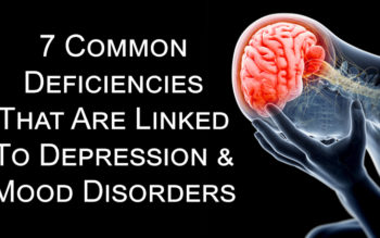 7 Common Deficiencies That Are Linked To Depression & Mood Disorders