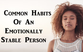 5 Common Habits Of An Emotionally Stable Person