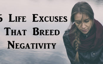 6 Life Excuses That Breed Negativity