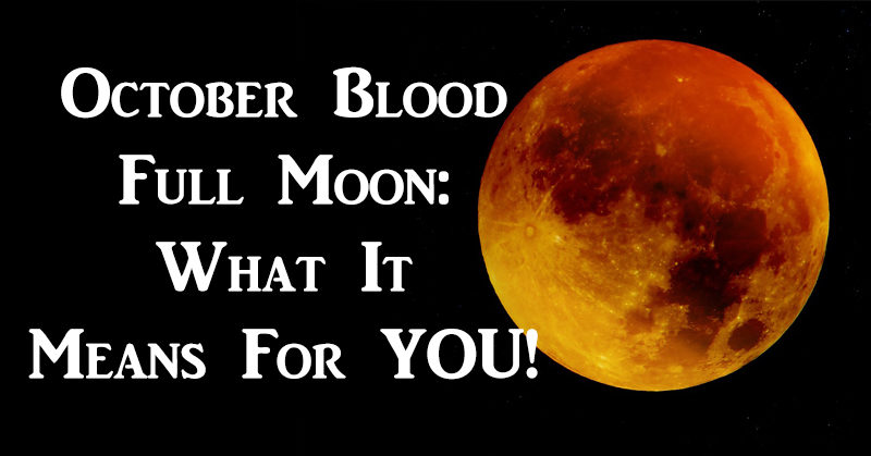 Blood Full Moon On October 5th This Is What It Means For You