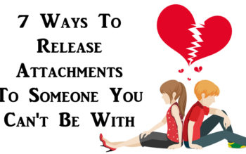 7 Ways To Release Attachments To Someone You Can't Be With
