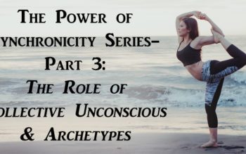 The Power of Synchronicity Series- Part 3: The Role of Collective Unconscious & Archetypes