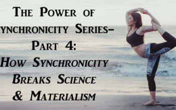 The Power of Synchronicity Series- Part 4: How Synchronicity Breaks Science & Materialism