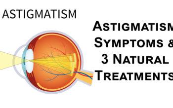 Astigmatism Symptoms & 3 Natural Treatments