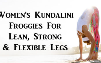 Women's Kundalini Froggies For Lean, Strong & Flexible Legs