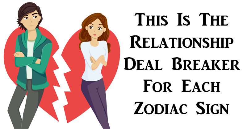Each zodiac signs dating deal breaker