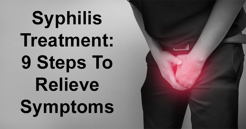 Syphilis Treatment 9 Steps To Relieve Symptoms - David -3420