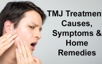 TMJ Treatment: Causes, Symptoms & Home Remedies