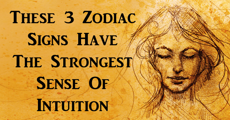 These 3 Zodiac Signs Have The Strongest Sense Of Intuition
