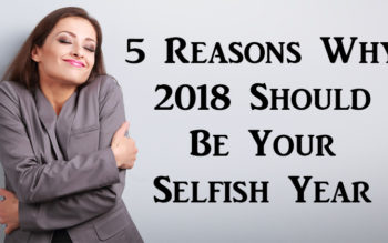 5 Reasons Why 2018 Should Be Your Selfish Year