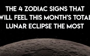 The 4 Zodiac Signs That Will Feel This Month's Total Lunar Eclipse The Most
