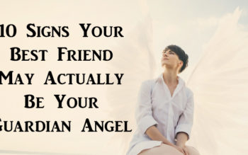 10 Signs Your Best Friend May Actually Be Your Guardian Angel