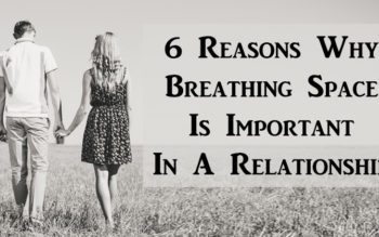 6 Reasons Why Breathing Space Is Important In A Relationship