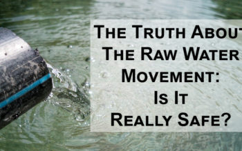 The Truth About The Raw Water Movement: Is It Really Safe?