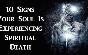 10 Signs Your Soul Is Experiencing Spiritual Death