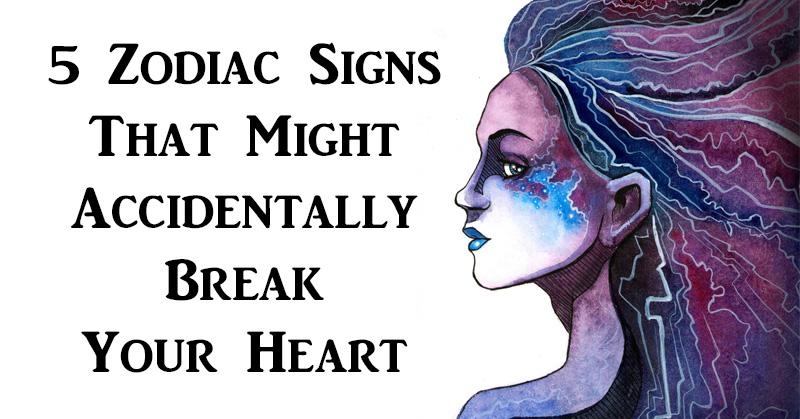 break your heart Zodiac signs FI