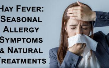 Hay Fever: Seasonal Allergy Symptoms & Natural Treatments