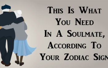 This Is What You Need In A Soulmate, According To Your Zodiac Sign