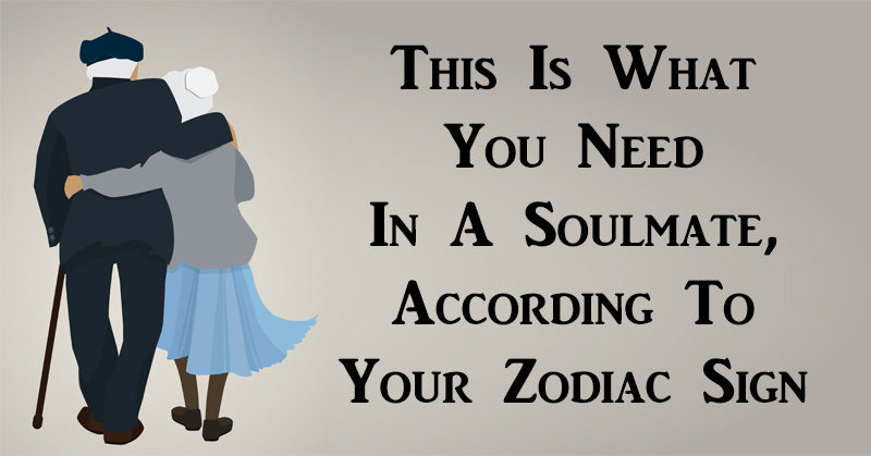 soulmate this is what you need in one according to your zodiac