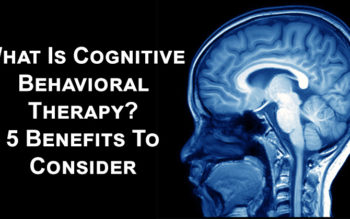 What Is Cognitive Behavioral Therapy? 5 Benefits To Consider