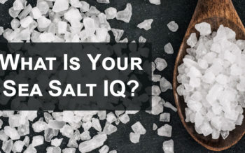What Is Your Sea Salt IQ?